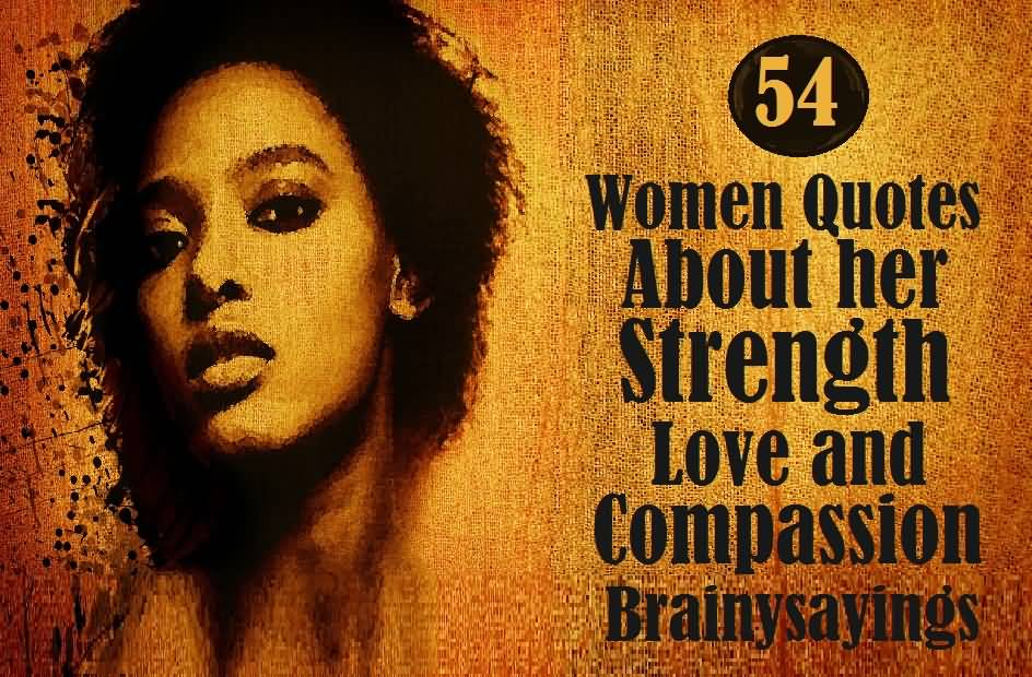 54 Women Quotes About Her Strength Love And Compassion